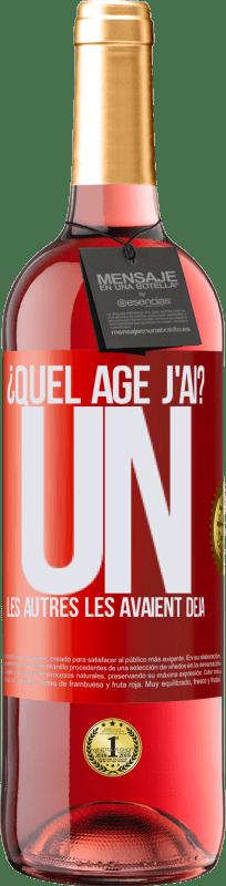 24,95 € Envoi gratuit | Vin rosé Édition ROSÉ ¿Quel âge j'ai? UN. Les autres les avaient déjà Étiquette Rouge. Étiquette personnalisable Vin jeune Récolte 2020 Tempranillo