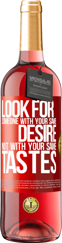 24,95 € Free Shipping   Rosé Wine ROSÉ Edition Look for someone with your same desire, not with your same tastes Red Label. Customizable label Young wine Harvest 2020 Tempranillo