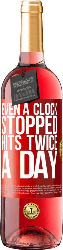 24,95 € Free Shipping | Rosé Wine ROSÉ Edition Even a clock stopped hits twice a day Red Label. Customizable label Young wine Harvest 2020 Tempranillo