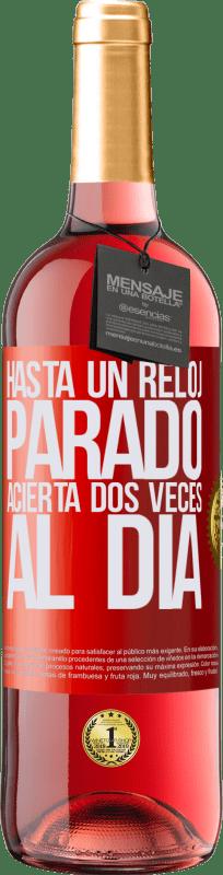 24,95 € Envío gratis | Vino Rosado Edición ROSÉ Hasta un reloj parado acierta dos veces al día Etiqueta Roja. Etiqueta personalizable Vino joven Cosecha 2020 Tempranillo