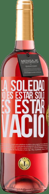 24,95 € Envío gratis   Vino Rosado Edición ROSÉ La soledad no es estar solo, es estar vacío Etiqueta Roja. Etiqueta personalizable Vino joven Cosecha 2020 Tempranillo