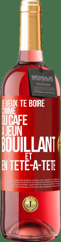 24,95 € Envoi gratuit | Vin rosé Édition ROSÉ Je veux te boire comme ça, comme du café. Jeûne, bouillant et seul Étiquette Rouge. Étiquette personnalisable Vin jeune Récolte 2020 Tempranillo