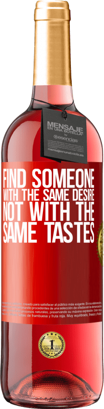 24,95 € Free Shipping | Rosé Wine ROSÉ Edition Find someone with the same desire, not with the same tastes Red Label. Customizable label Young wine Harvest 2020 Tempranillo