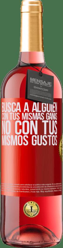 24,95 € Envío gratis   Vino Rosado Edición ROSÉ Busca a alguien con tus mismas ganas, no con tus mismos gustos Etiqueta Roja. Etiqueta personalizable Vino joven Cosecha 2020 Tempranillo