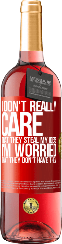 24,95 € Free Shipping | Rosé Wine ROSÉ Edition I don't really care that they steal my ideas, I'm worried that they don't have them Red Label. Customizable label Young wine Harvest 2020 Tempranillo