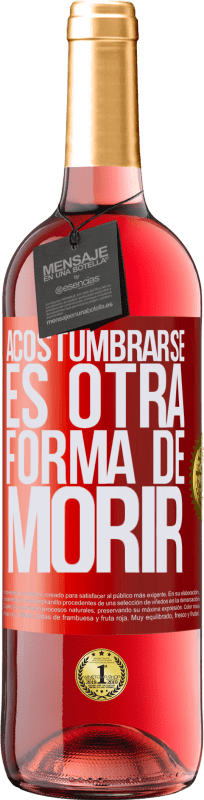 29,95 € Free Shipping | Rosé Wine ROSÉ Edition Get use to is another way to die Red Label. Customizable label Young wine Harvest 2020 Tempranillo