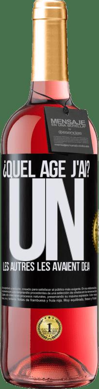 24,95 € Envoi gratuit | Vin rosé Édition ROSÉ ¿Quel âge j'ai? UN. Les autres les avaient déjà Étiquette Noire. Étiquette personnalisable Vin jeune Récolte 2020 Tempranillo