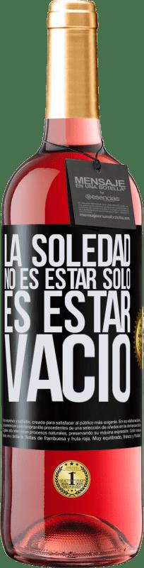 24,95 € Envío gratis   Vino Rosado Edición ROSÉ La soledad no es estar solo, es estar vacío Etiqueta Negra. Etiqueta personalizable Vino joven Cosecha 2020 Tempranillo