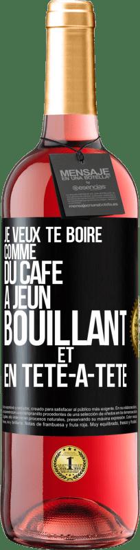 24,95 € Envoi gratuit | Vin rosé Édition ROSÉ Je veux te boire comme ça, comme du café. Jeûne, bouillant et seul Étiquette Noire. Étiquette personnalisable Vin jeune Récolte 2020 Tempranillo