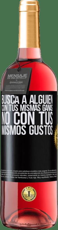 24,95 € Envío gratis   Vino Rosado Edición ROSÉ Busca a alguien con tus mismas ganas, no con tus mismos gustos Etiqueta Negra. Etiqueta personalizable Vino joven Cosecha 2020 Tempranillo