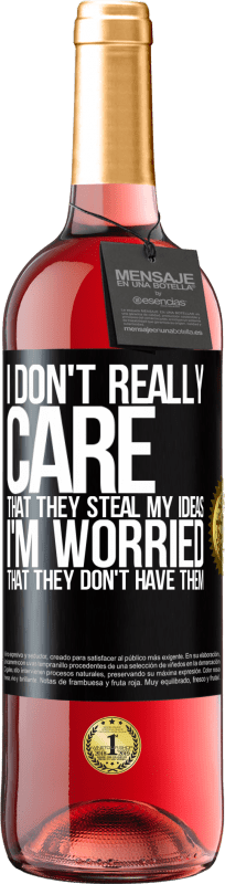24,95 € Free Shipping | Rosé Wine ROSÉ Edition I don't really care that they steal my ideas, I'm worried that they don't have them Black Label. Customizable label Young wine Harvest 2020 Tempranillo