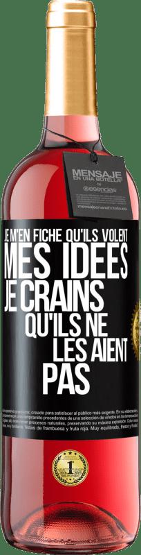 24,95 € Envoi gratuit   Vin rosé Édition ROSÉ Je m'en fiche qu'ils volent mes idées, je crains qu'ils ne les aient pas Étiquette Noire. Étiquette personnalisable Vin jeune Récolte 2020 Tempranillo