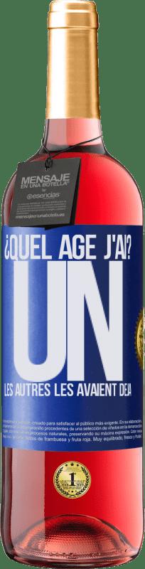 24,95 € Envoi gratuit | Vin rosé Édition ROSÉ ¿Quel âge j'ai? UN. Les autres les avaient déjà Étiquette Bleue. Étiquette personnalisable Vin jeune Récolte 2020 Tempranillo