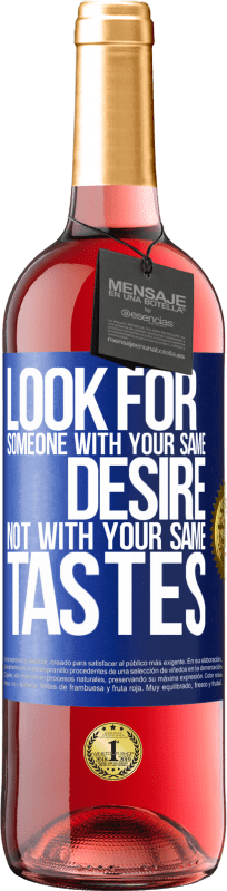 24,95 € Free Shipping   Rosé Wine ROSÉ Edition Look for someone with your same desire, not with your same tastes Blue Label. Customizable label Young wine Harvest 2020 Tempranillo
