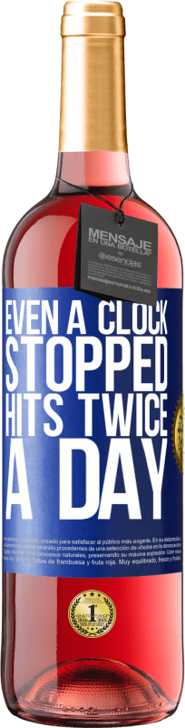 24,95 € Free Shipping | Rosé Wine ROSÉ Edition Even a clock stopped hits twice a day Blue Label. Customizable label Young wine Harvest 2020 Tempranillo