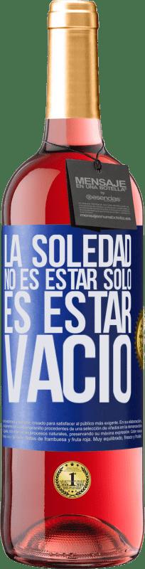 24,95 € Envío gratis   Vino Rosado Edición ROSÉ La soledad no es estar solo, es estar vacío Etiqueta Azul. Etiqueta personalizable Vino joven Cosecha 2020 Tempranillo
