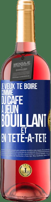 24,95 € Envoi gratuit | Vin rosé Édition ROSÉ Je veux te boire comme ça, comme du café. Jeûne, bouillant et seul Étiquette Bleue. Étiquette personnalisable Vin jeune Récolte 2020 Tempranillo