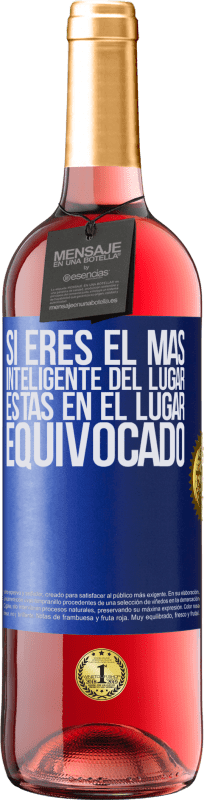29,95 € Free Shipping | Rosé Wine ROSÉ Edition If you are the smartest of the place, you are in the wrong place Blue Label. Customizable label Young wine Harvest 2020 Tempranillo