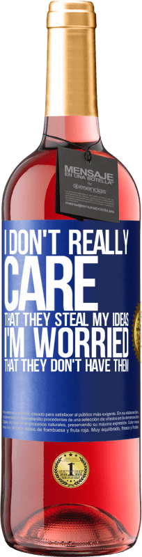 24,95 € Free Shipping | Rosé Wine ROSÉ Edition I don't really care that they steal my ideas, I'm worried that they don't have them Blue Label. Customizable label Young wine Harvest 2020 Tempranillo