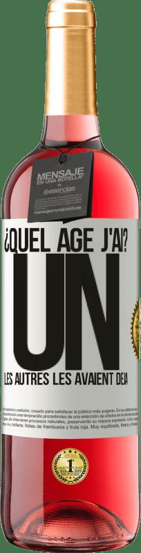 24,95 € Envoi gratuit | Vin rosé Édition ROSÉ ¿Quel âge j'ai? UN. Les autres les avaient déjà Étiquette Blanche. Étiquette personnalisable Vin jeune Récolte 2020 Tempranillo