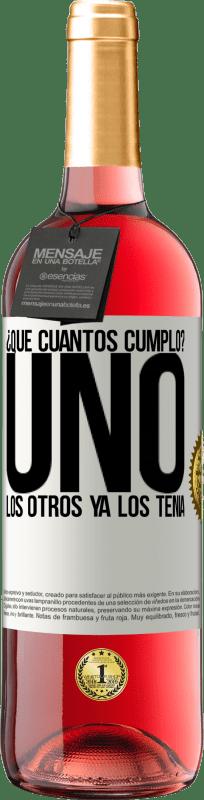 24,95 € Envío gratis   Vino Rosado Edición ROSÉ ¿Que cuántos cumplo? UNO. Los otros ya los tenía Etiqueta Blanca. Etiqueta personalizable Vino joven Cosecha 2020 Tempranillo
