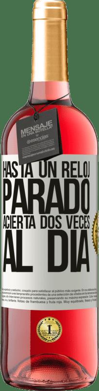 24,95 € Envío gratis | Vino Rosado Edición ROSÉ Hasta un reloj parado acierta dos veces al día Etiqueta Blanca. Etiqueta personalizable Vino joven Cosecha 2020 Tempranillo