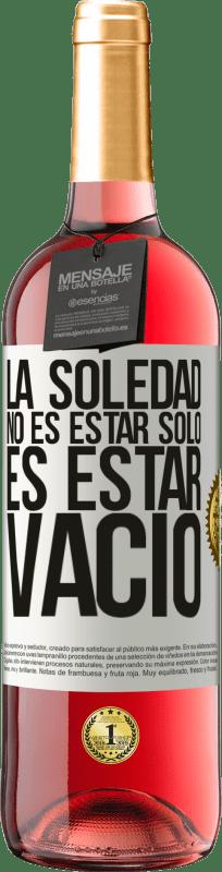 24,95 € Envío gratis   Vino Rosado Edición ROSÉ La soledad no es estar solo, es estar vacío Etiqueta Blanca. Etiqueta personalizable Vino joven Cosecha 2020 Tempranillo