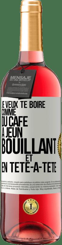 24,95 € Envoi gratuit | Vin rosé Édition ROSÉ Je veux te boire comme ça, comme du café. Jeûne, bouillant et seul Étiquette Blanche. Étiquette personnalisable Vin jeune Récolte 2020 Tempranillo