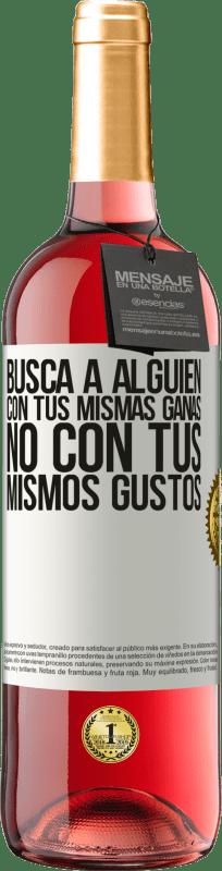 24,95 € Envío gratis   Vino Rosado Edición ROSÉ Busca a alguien con tus mismas ganas, no con tus mismos gustos Etiqueta Blanca. Etiqueta personalizable Vino joven Cosecha 2020 Tempranillo