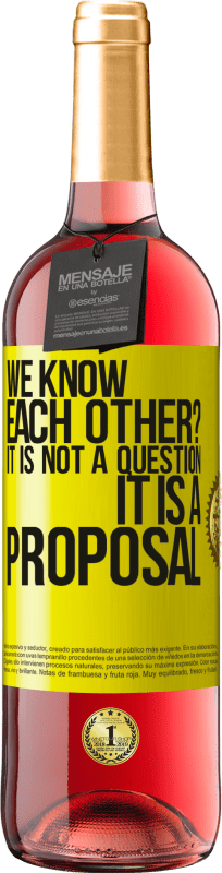 24,95 € Free Shipping | Rosé Wine ROSÉ Edition We know each other? It is not a question, it is a proposal Yellow Label. Customizable label Young wine Harvest 2020 Tempranillo