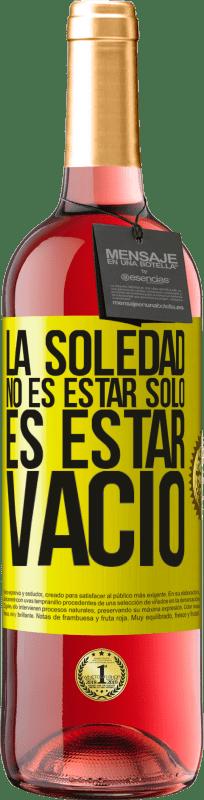 24,95 € Envío gratis   Vino Rosado Edición ROSÉ La soledad no es estar solo, es estar vacío Etiqueta Amarilla. Etiqueta personalizable Vino joven Cosecha 2020 Tempranillo