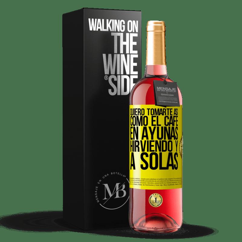 24,95 € Envoi gratuit | Vin rosé Édition ROSÉ Je veux te boire comme ça, comme du café. Jeûne, bouillant et seul Étiquette Jaune. Étiquette personnalisable Vin jeune Récolte 2020 Tempranillo
