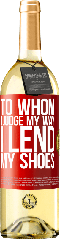 24,95 € Free Shipping | White Wine WHITE Edition To whom I judge my way, I lend my shoes Red Label. Customizable label Young wine Harvest 2020 Verdejo