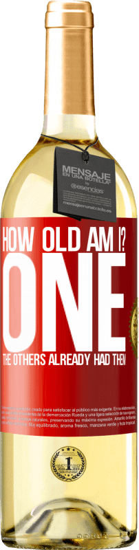 24,95 € Free Shipping | White Wine WHITE Edition How old am I? ONE. The others already had them Red Label. Customizable label Young wine Harvest 2020 Verdejo