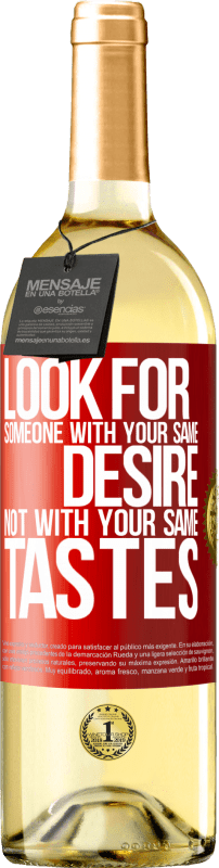 24,95 € Free Shipping   White Wine WHITE Edition Look for someone with your same desire, not with your same tastes Red Label. Customizable label Young wine Harvest 2020 Verdejo