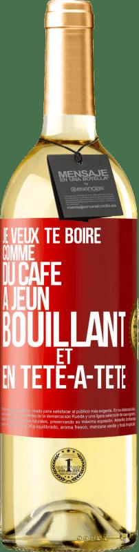 24,95 € Envoi gratuit | Vin blanc Édition WHITE Je veux te boire comme ça, comme du café. Jeûne, bouillant et seul Étiquette Rouge. Étiquette personnalisable Vin jeune Récolte 2020 Verdejo