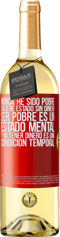 29,95 € Free Shipping | White Wine WHITE Edition I've never been poor, I've only been without money. Being poor is a state of mind, and not having money is a temporary Red Label. Customizable label Young wine Harvest 2020 Verdejo