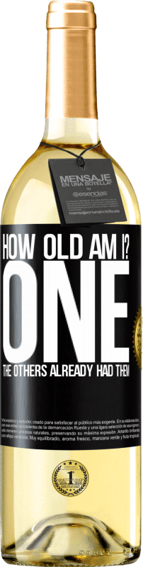 24,95 € Free Shipping | White Wine WHITE Edition How old am I? ONE. The others already had them Black Label. Customizable label Young wine Harvest 2020 Verdejo