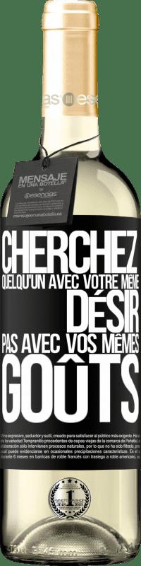 24,95 € Envoi gratuit | Vin blanc Édition WHITE Cherchez quelqu'un avec votre même désir, pas avec vos mêmes goûts Étiquette Noire. Étiquette personnalisable Vin jeune Récolte 2020 Verdejo