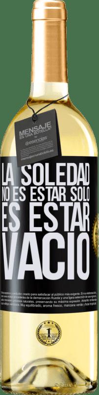 24,95 € Envío gratis   Vino Blanco Edición WHITE La soledad no es estar solo, es estar vacío Etiqueta Negra. Etiqueta personalizable Vino joven Cosecha 2020 Verdejo