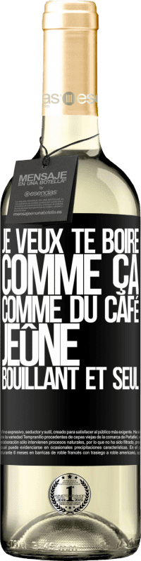 24,95 € Envoi gratuit | Vin blanc Édition WHITE Je veux te boire comme ça, comme du café. Jeûne, bouillant et seul Étiquette Noire. Étiquette personnalisable Vin jeune Récolte 2020 Verdejo