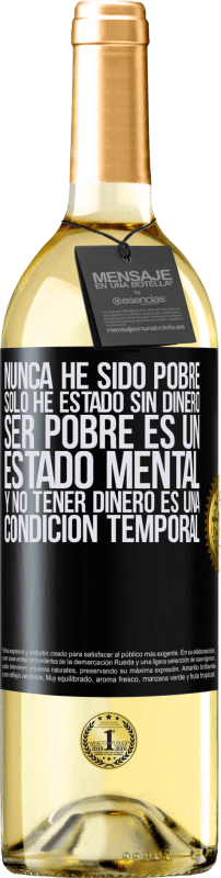 29,95 € Free Shipping | White Wine WHITE Edition I've never been poor, I've only been without money. Being poor is a state of mind, and not having money is a temporary Black Label. Customizable label Young wine Harvest 2020 Verdejo