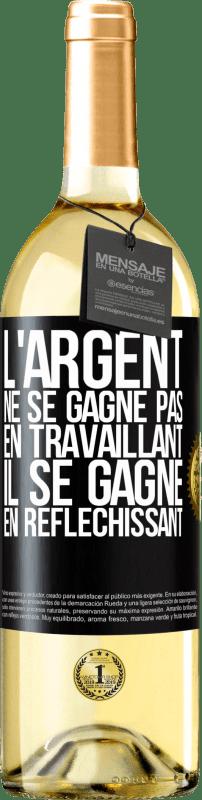 24,95 € Envoi gratuit | Vin blanc Édition WHITE L'argent ne se gagne pas en travaillant, il se gagne en pensant Étiquette Noire. Étiquette personnalisable Vin jeune Récolte 2020 Verdejo