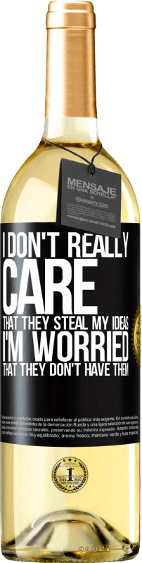 24,95 € Free Shipping | White Wine WHITE Edition I don't really care that they steal my ideas, I'm worried that they don't have them Black Label. Customizable label Young wine Harvest 2020 Verdejo