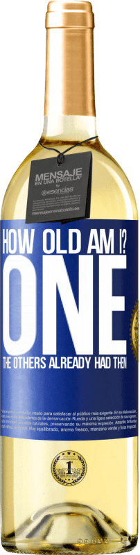 24,95 € Free Shipping | White Wine WHITE Edition How old am I? ONE. The others already had them Blue Label. Customizable label Young wine Harvest 2020 Verdejo