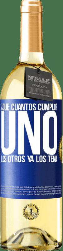 24,95 € Envío gratis   Vino Blanco Edición WHITE ¿Que cuántos cumplo? UNO. Los otros ya los tenía Etiqueta Azul. Etiqueta personalizable Vino joven Cosecha 2020 Verdejo