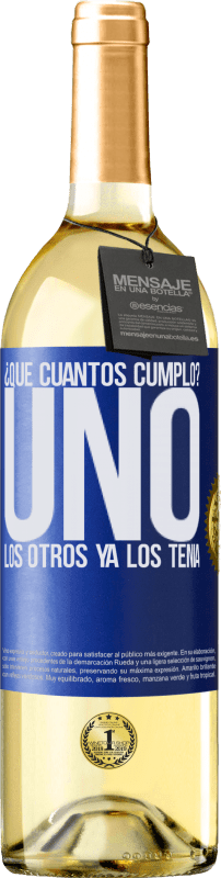 29,95 € Free Shipping | White Wine WHITE Edition How old am I? ONE. The others already had them Blue Label. Customizable label Young wine Harvest 2020 Verdejo