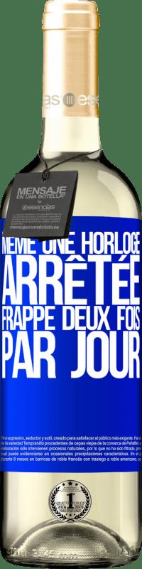 24,95 € Envoi gratuit   Vin blanc Édition WHITE Même une horloge arrêtée frappe deux fois par jour Étiquette Bleue. Étiquette personnalisable Vin jeune Récolte 2020 Verdejo