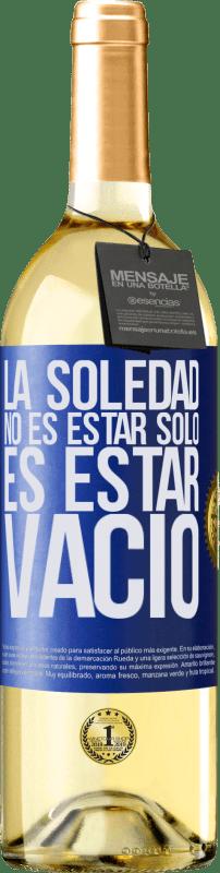 24,95 € Envío gratis   Vino Blanco Edición WHITE La soledad no es estar solo, es estar vacío Etiqueta Azul. Etiqueta personalizable Vino joven Cosecha 2020 Verdejo