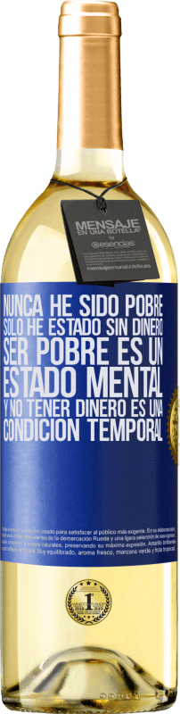 29,95 € Free Shipping | White Wine WHITE Edition I've never been poor, I've only been without money. Being poor is a state of mind, and not having money is a temporary Blue Label. Customizable label Young wine Harvest 2020 Verdejo